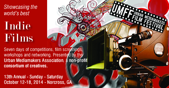 13th Urban Mediamakers Film Festival - October 12-18, 2014 - Metro-Atlanta, Norcross, GA